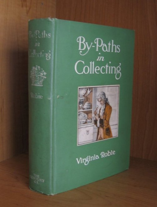 Image for By-Paths in Collecting. Being Aids in the Quest of Rare and Unique Things Which Have Passed the Century Mark, Such as Old China, Furniture, Pewter, Copper, Brass, Samplers and Sun-dials, with Comments on Their Age, Decoration and Value.
