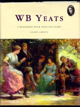 Image for W.B. Yeats. A Biography with Selected Poems.