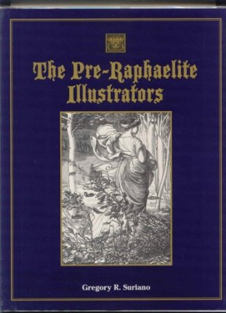 Image for The Pre-Raphaelite Illustrators : The Published Graphic Art of the English Pre-Raphaelites & Their Associates with Critical Biographical Essays & Illustrated Catalogues of the Artists' Engraved Works