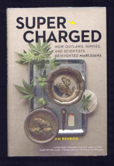 Image for Super-Charged. How Outlaws, Hippies and Scientists Reinvented Marijuana.