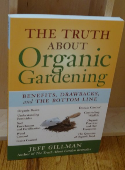 Image for The Truth About Organic Gardening. Benefits, Drawbacks and the Bottom Line.