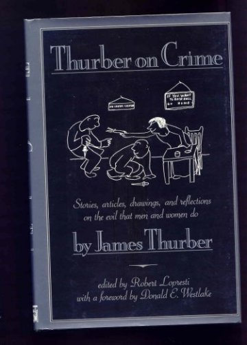 Image for Thurber on Crime. Stories, Articles, drawings, and reflections on  the Evil That  Men and Women Do.